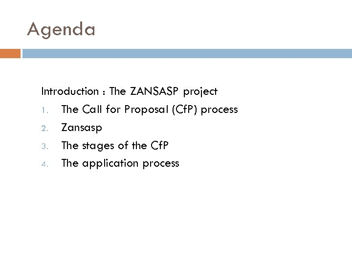 Agenda Introduction : The ZANSASP project 1. The Call for Proposal (Cf. P) process