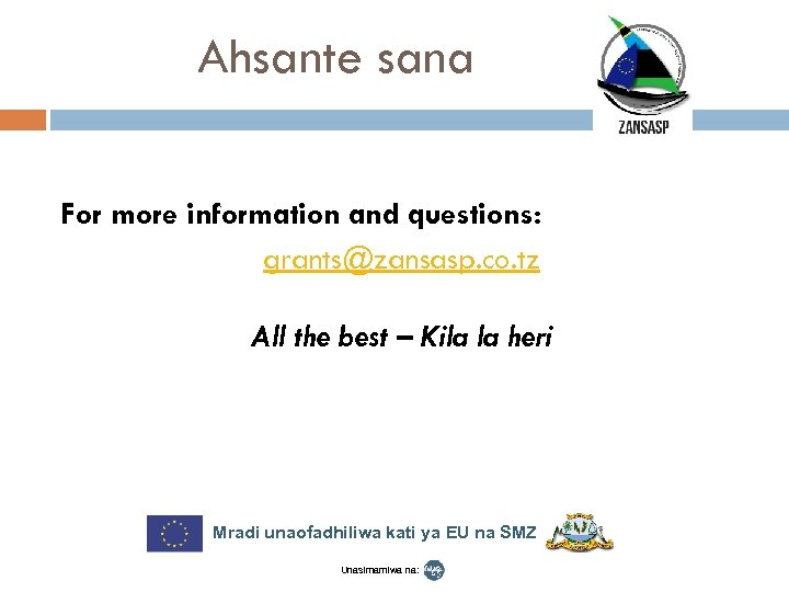 Ahsante sana For more information and questions: grants@zansasp. co. tz All the best –