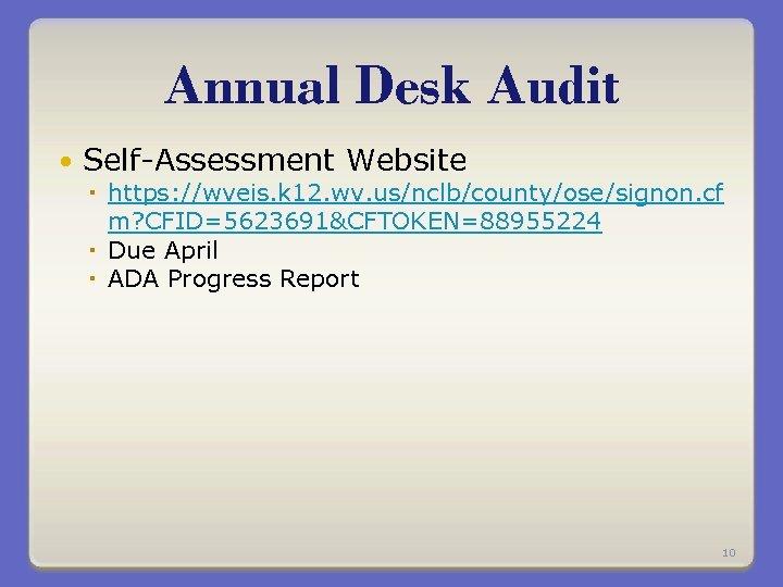 Annual Desk Audit Self-Assessment Website https: //wveis. k 12. wv. us/nclb/county/ose/signon. cf m? CFID=5623691&CFTOKEN=88955224