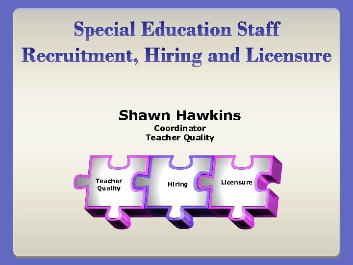 Shawn Hawkins Coordinator Teacher Quality Hiring Licensure