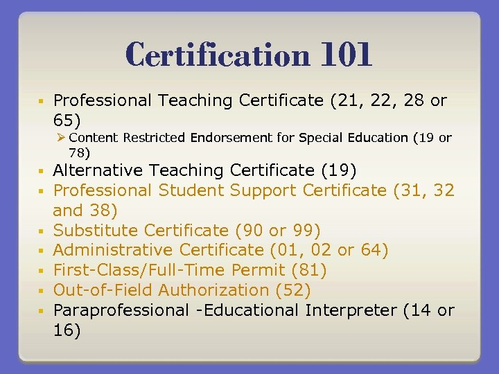Certification 101 § Professional Teaching Certificate (21, 22, 28 or 65) Ø Content Restricted