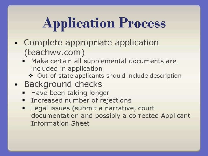 Application Process § Complete appropriate application (teachwv. com) § Make certain all supplemental documents