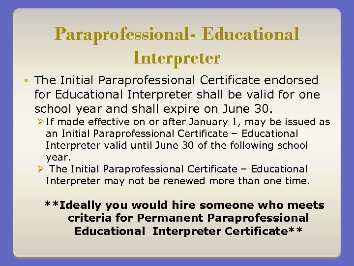 Paraprofessional- Educational Interpreter § The Initial Paraprofessional Certificate endorsed for Educational Interpreter shall be