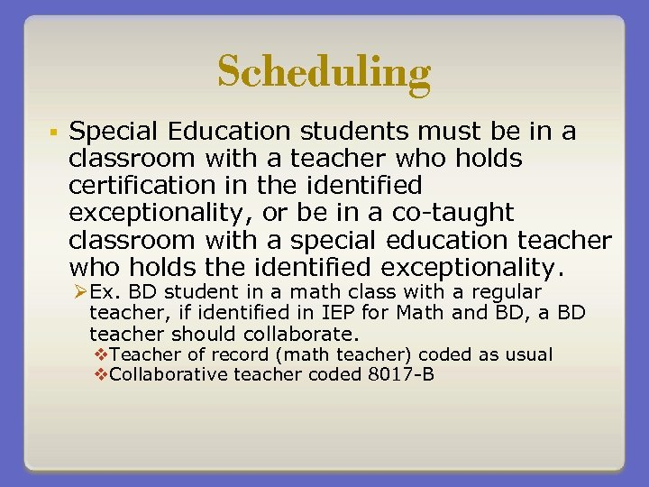 Scheduling § Special Education students must be in a classroom with a teacher who