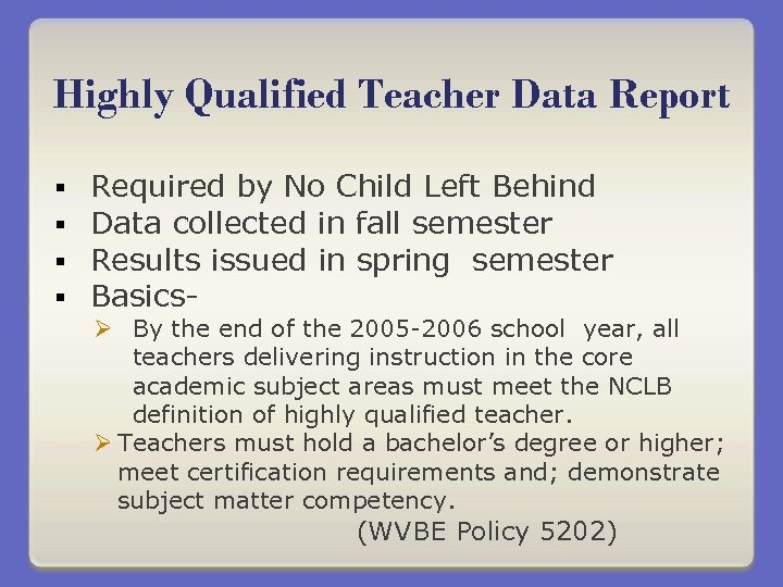 Highly Qualified Teacher Data Report § § Required by No Child Left Behind Data