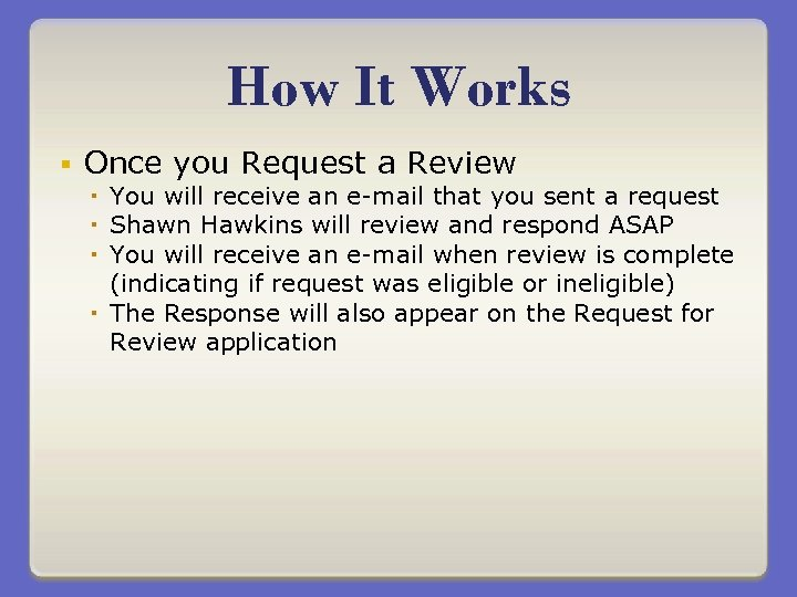 How It Works § Once you Request a Review You will receive an e-mail