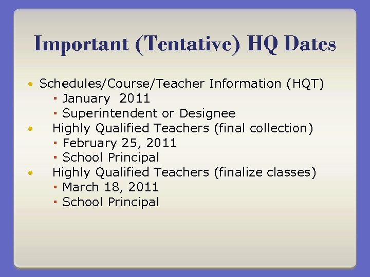 Important (Tentative) HQ Dates Schedules/Course/Teacher Information (HQT) January 2011 Superintendent or Designee Highly Qualified
