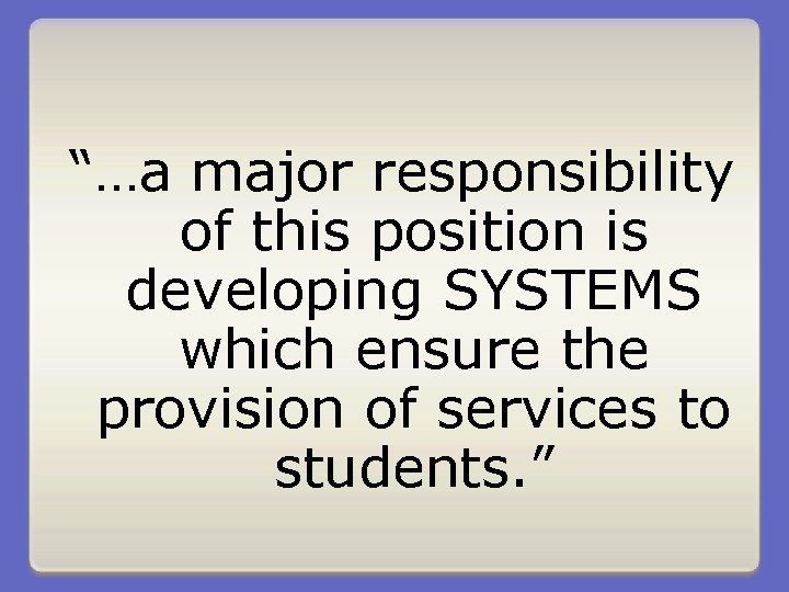 """""""…a major responsibility of this position is developing SYSTEMS which ensure the provision of"""