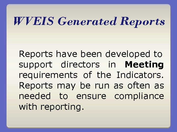 WVEIS Generated Reports have been developed to support directors in Meeting requirements of the