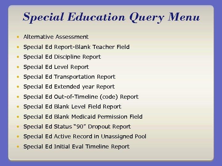 Special Education Query Menu Alternative Assessment Special Ed Report-Blank Teacher Field Special Ed Discipline