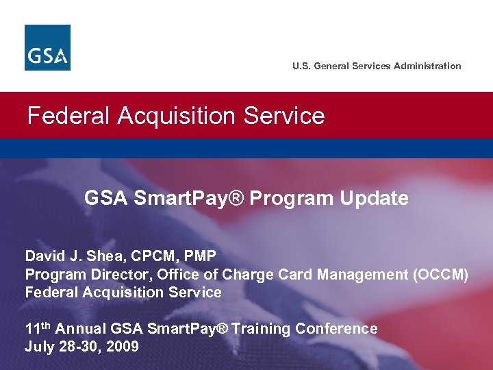 U. S. General Services Administration Federal Acquisition Service GSA Smart. Pay® Program Update David