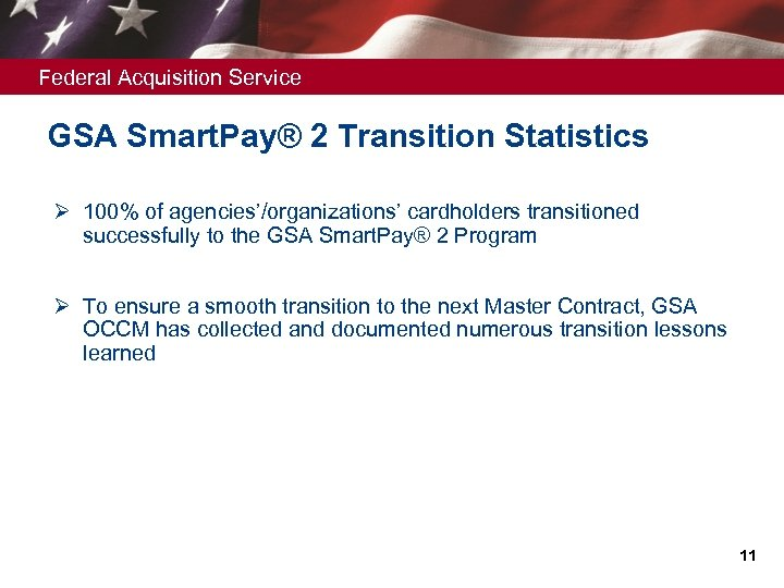 Federal Acquisition Service GSA Smart. Pay® 2 Transition Statistics Ø 100% of agencies'/organizations' cardholders