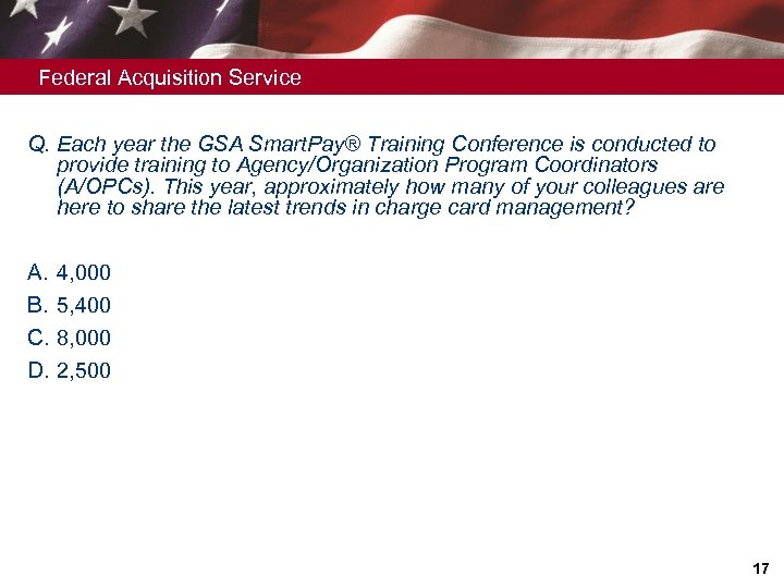 Federal Acquisition Service Q. Each year the GSA Smart. Pay® Training Conference is conducted