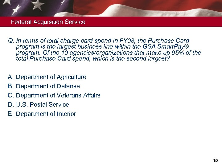 Federal Acquisition Service Q. In terms of total charge card spend in FY 08,