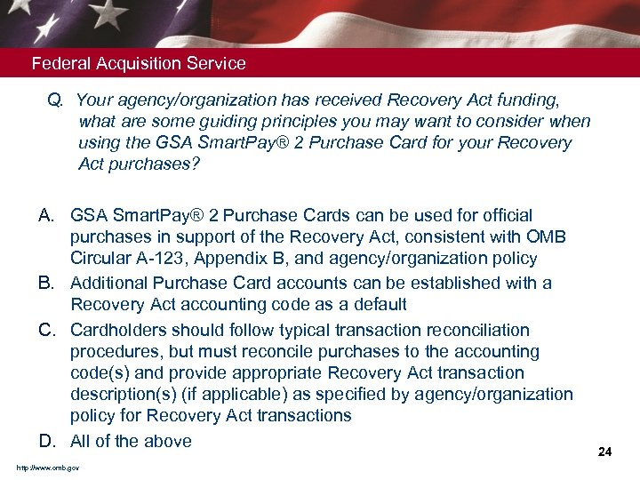 Federal Acquisition Service Q. Your agency/organization has received Recovery Act funding, what are some