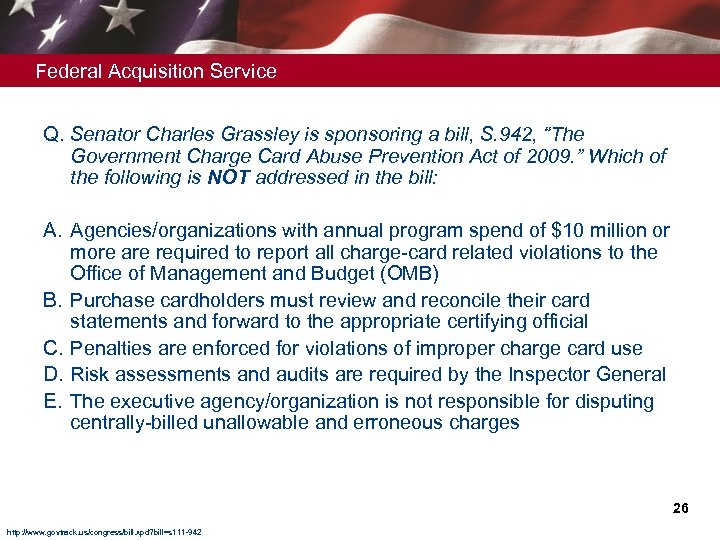 "Federal Acquisition Service Q. Senator Charles Grassley is sponsoring a bill, S. 942, ""The"