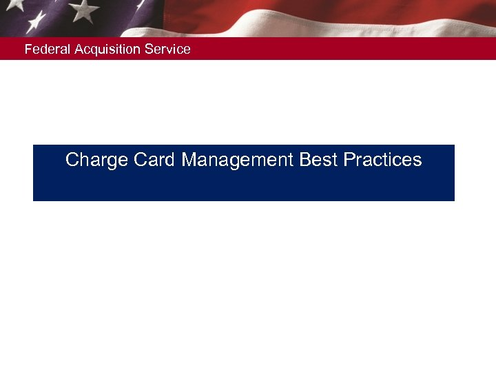 Federal Acquisition Service Charge Card Management Best Practices