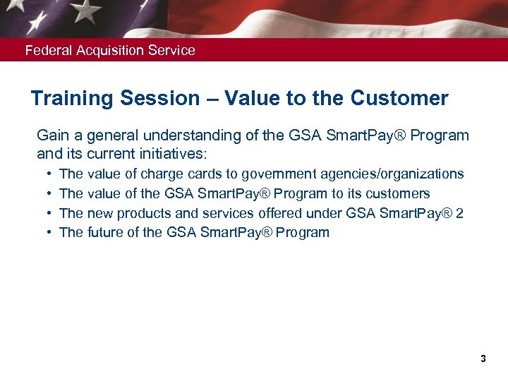 Federal Acquisition Service Training Session – Value to the Customer Ø Gain a general