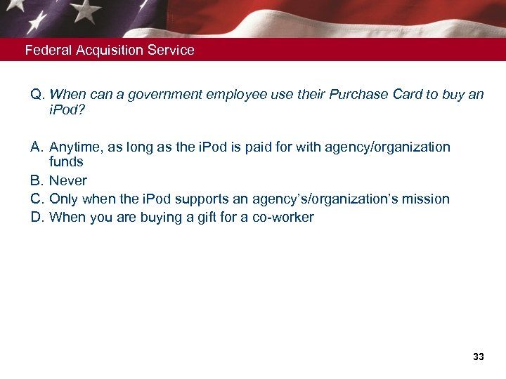 Federal Acquisition Service Q. When can a government employee use their Purchase Card to