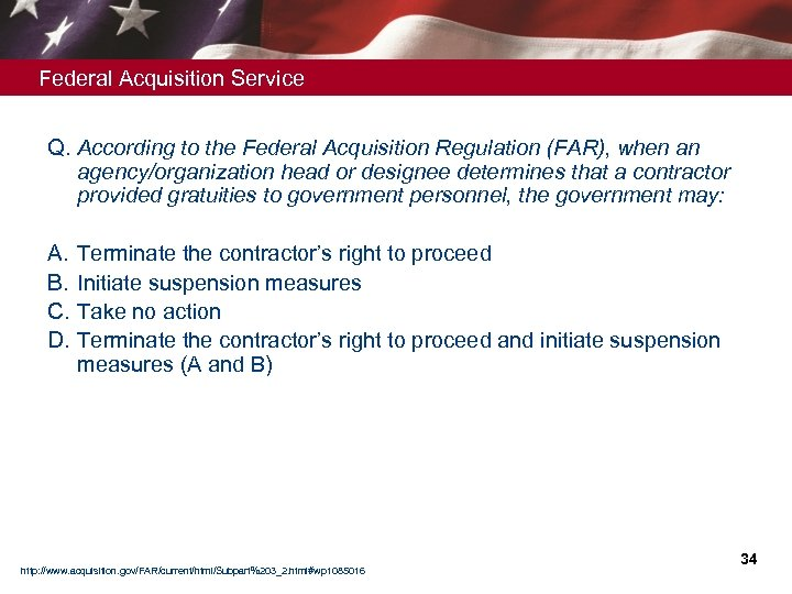 Federal Acquisition Service Q. According to the Federal Acquisition Regulation (FAR), when an agency/organization