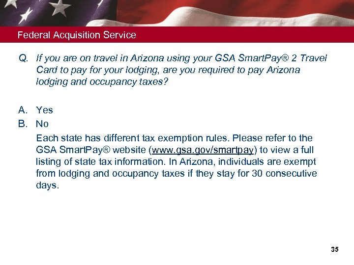 Federal Acquisition Service Q. If you are on travel in Arizona using your GSA