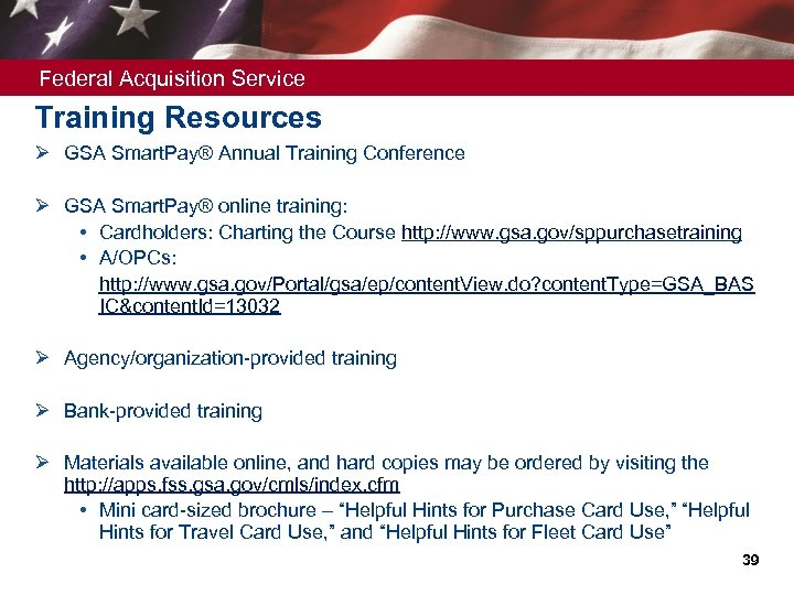 Federal Acquisition Service Training Resources Ø GSA Smart. Pay® Annual Training Conference Ø GSA