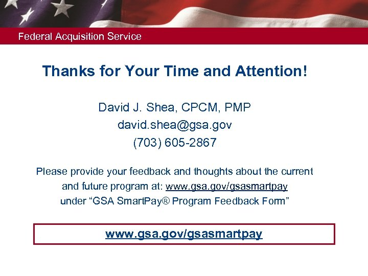 Federal Acquisition Service Thanks for Your Time and Attention! David J. Shea, CPCM, PMP