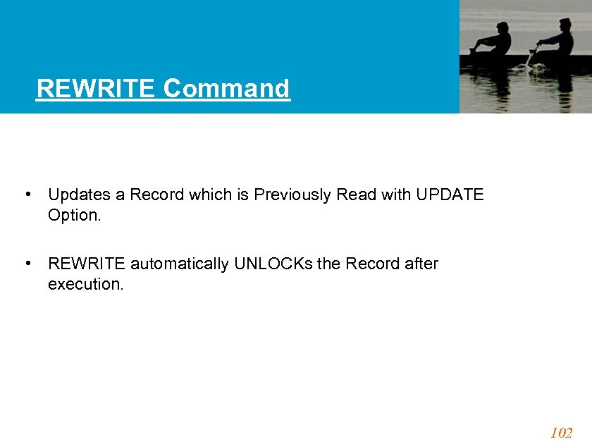 REWRITE Command • Updates a Record which is Previously Read with UPDATE Option. •