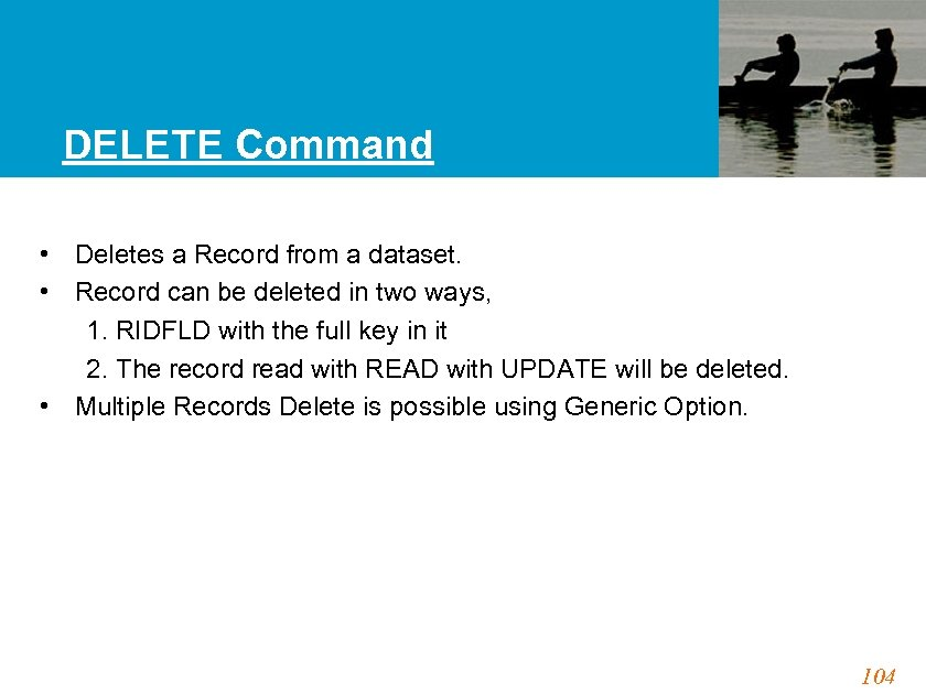 DELETE Command • Deletes a Record from a dataset. • Record can be deleted