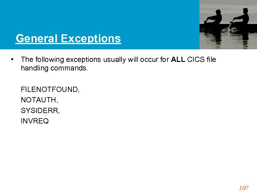 General Exceptions • The following exceptions usually will occur for ALL CICS file handling