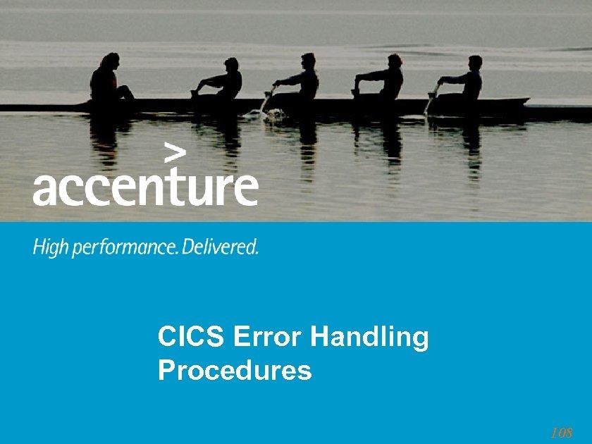 CICS Error Handling Procedures 108