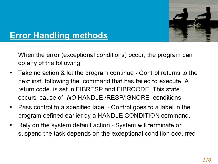 Error Handling methods When the error (exceptional conditions) occur, the program can do any