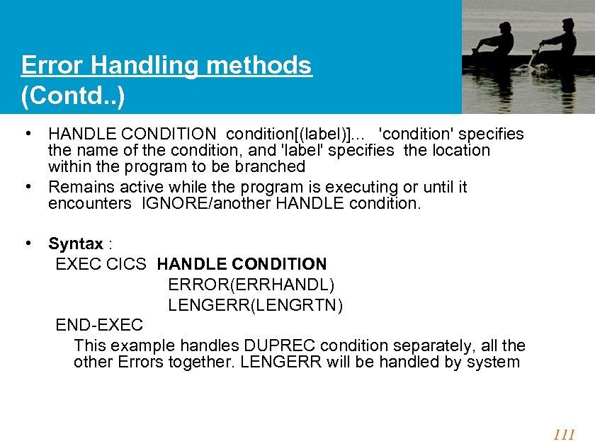 Error Handling methods (Contd. . ) • HANDLE CONDITION condition[(label)]. . . 'condition' specifies