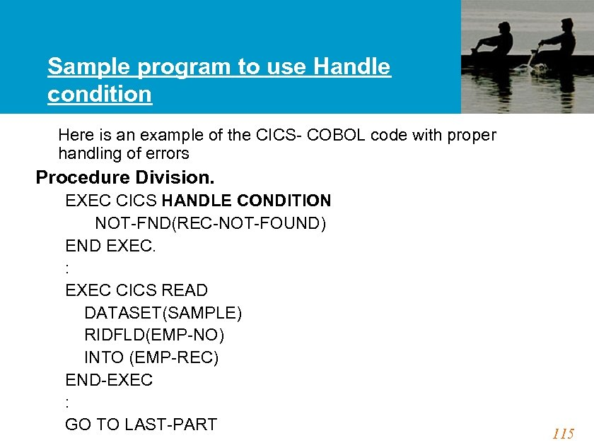 Sample program to use Handle condition Here is an example of the CICS- COBOL