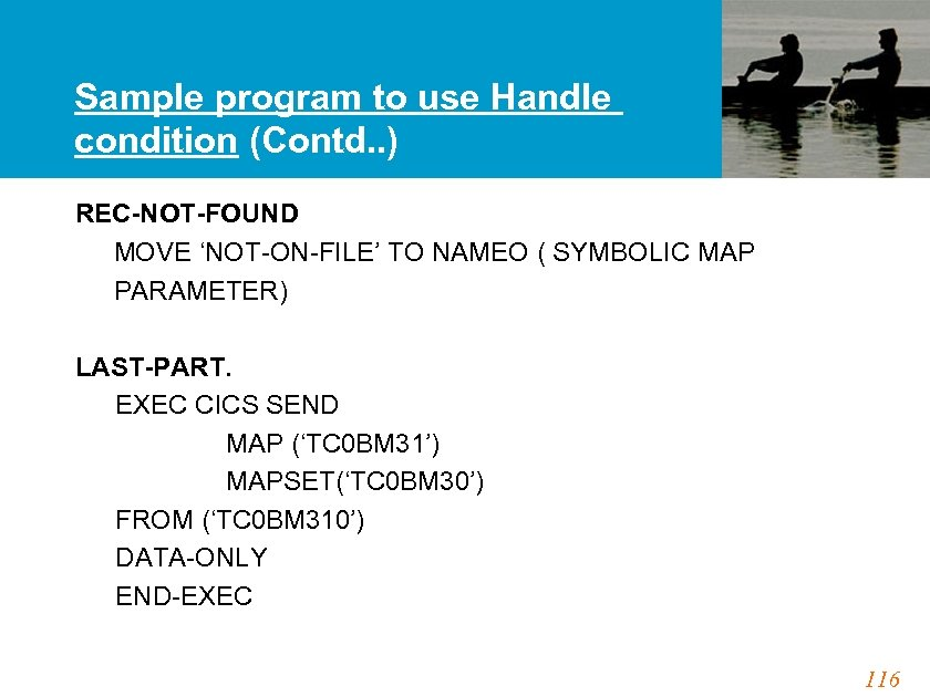 Sample program to use Handle condition (Contd. . ) REC-NOT-FOUND MOVE 'NOT-ON-FILE' TO NAMEO