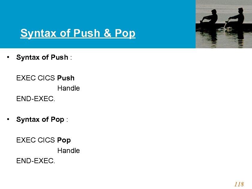 Syntax of Push & Pop • Syntax of Push : EXEC CICS Push Handle