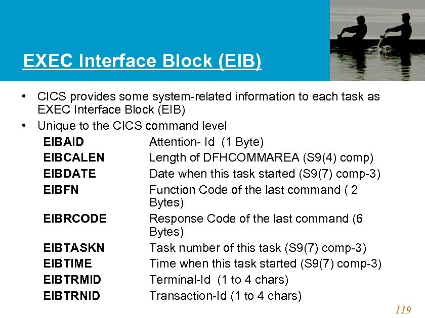 EXEC Interface Block (EIB) • CICS provides some system-related information to each task as