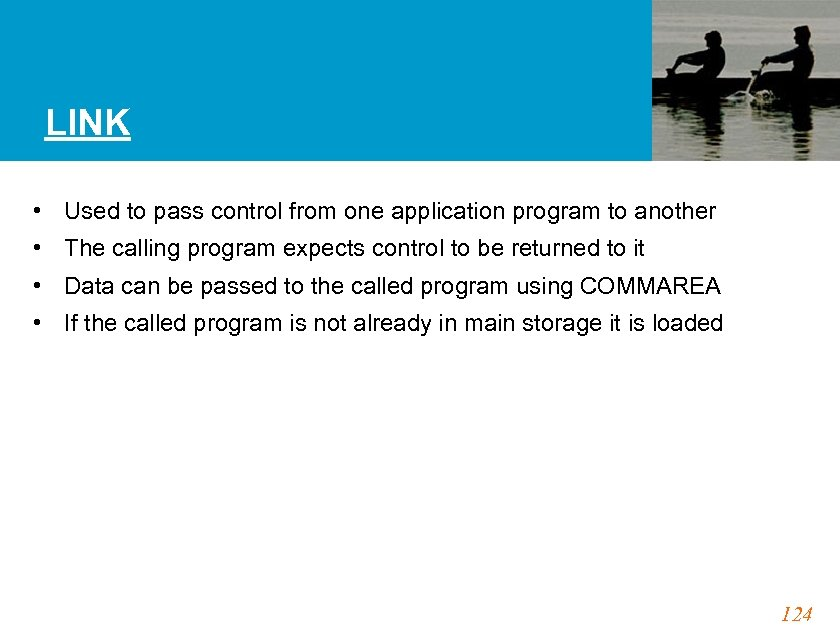 LINK • Used to pass control from one application program to another • The