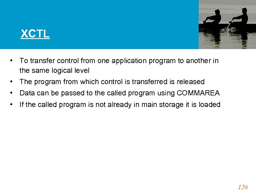 XCTL • To transfer control from one application program to another in the same