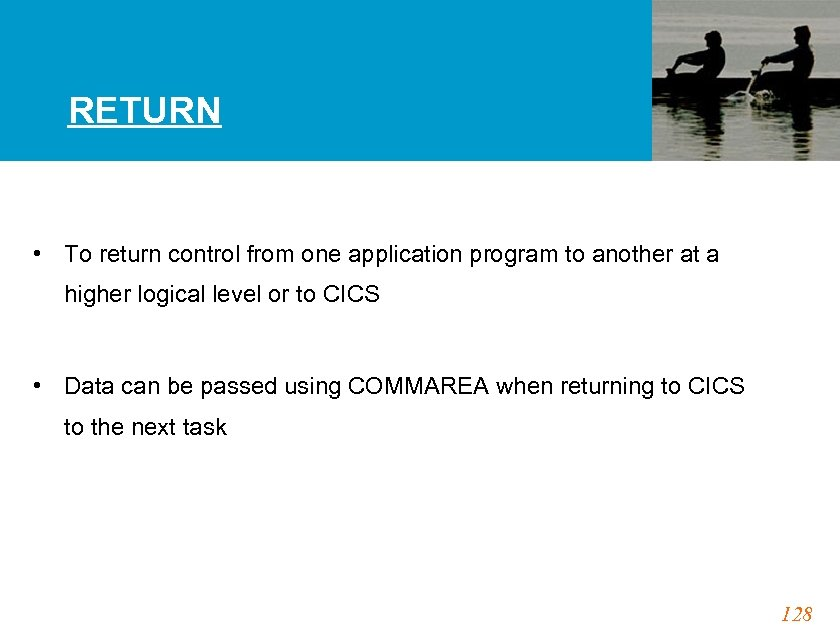 RETURN • To return control from one application program to another at a higher
