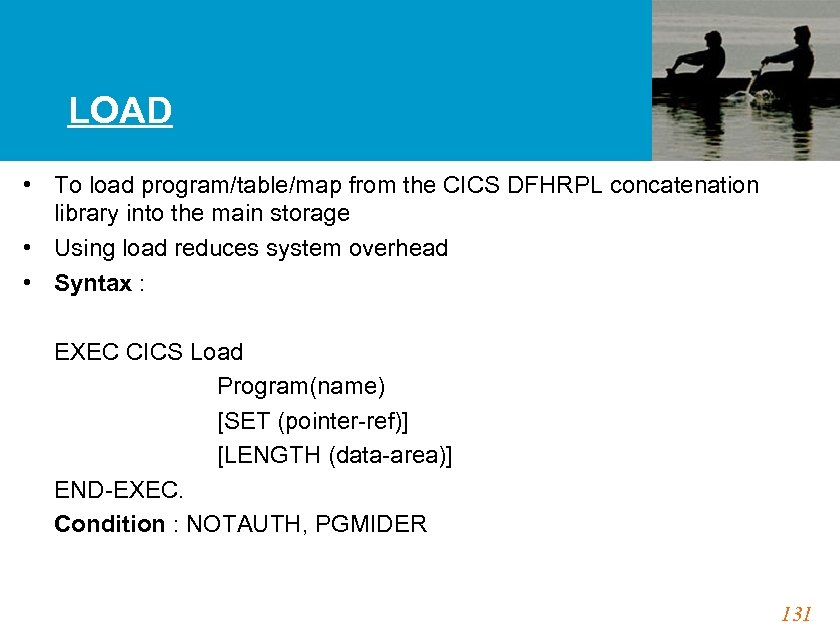 LOAD • To load program/table/map from the CICS DFHRPL concatenation library into the main