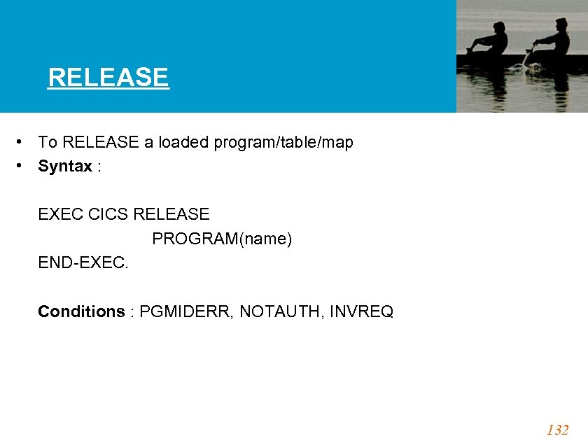 RELEASE • To RELEASE a loaded program/table/map • Syntax : EXEC CICS RELEASE PROGRAM(name)