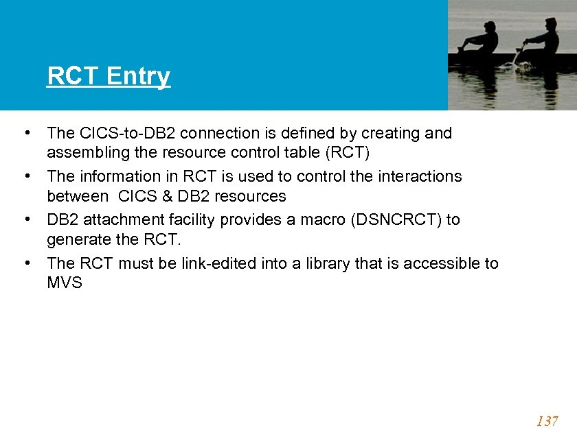 RCT Entry • The CICS-to-DB 2 connection is defined by creating and assembling the