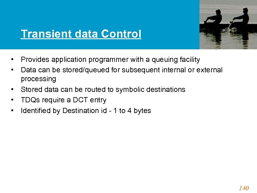 Transient data Control • Provides application programmer with a queuing facility • Data can