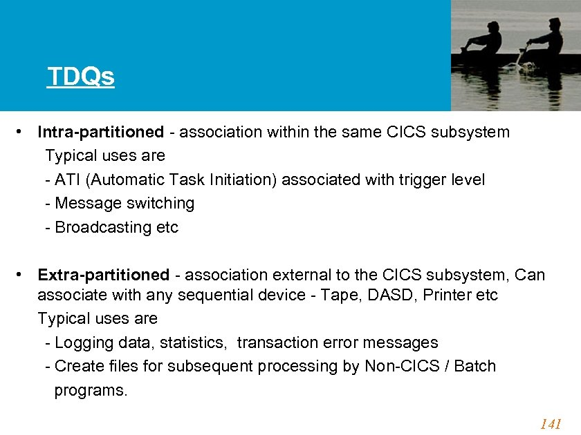 TDQs • Intra-partitioned - association within the same CICS subsystem Typical uses are -