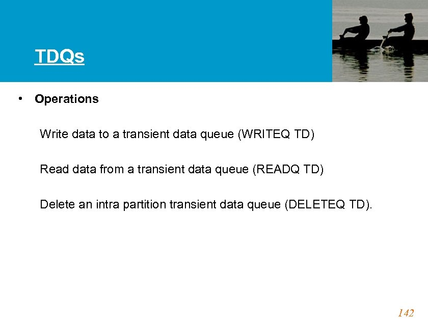 TDQs • Operations Write data to a transient data queue (WRITEQ TD) Read data