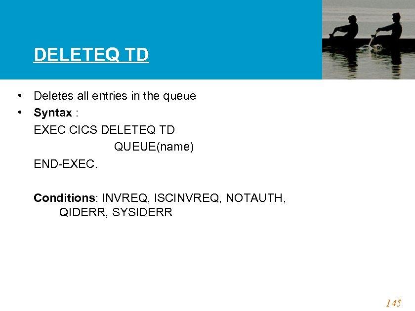 DELETEQ TD • Deletes all entries in the queue • Syntax : EXEC CICS