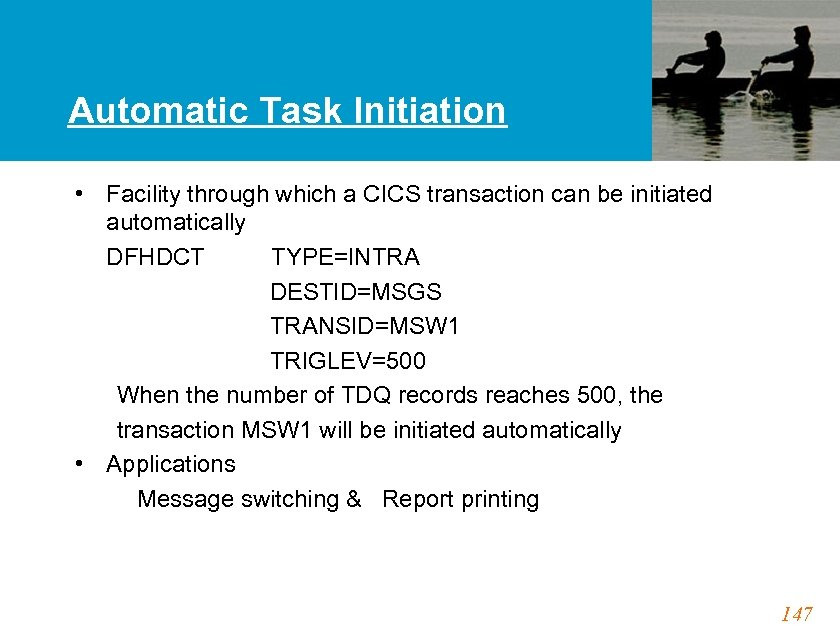 Automatic Task Initiation • Facility through which a CICS transaction can be initiated automatically