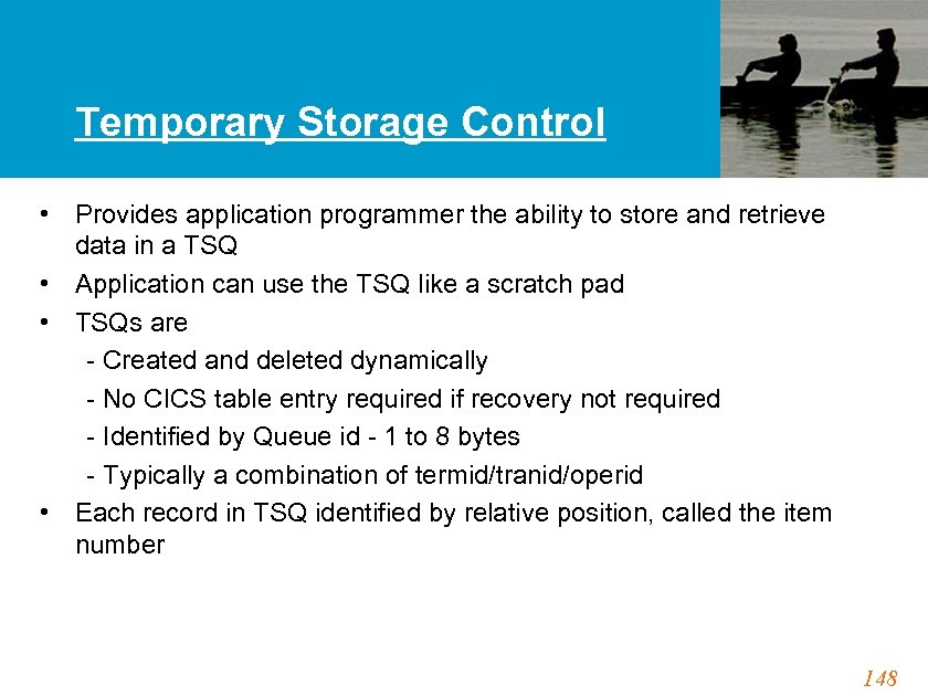 Temporary Storage Control • Provides application programmer the ability to store and retrieve data