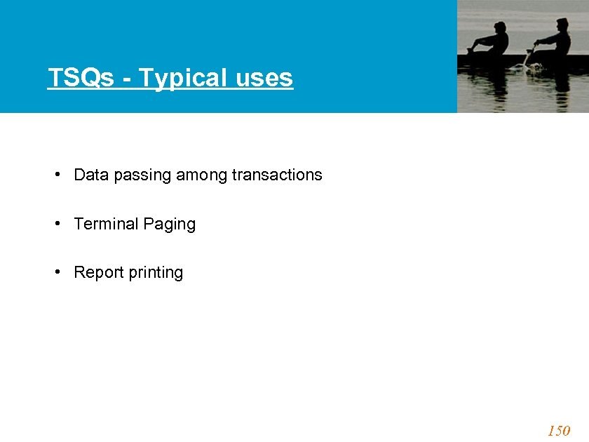 TSQs - Typical uses • Data passing among transactions • Terminal Paging • Report